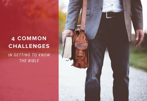 4 Challenges We Face In Getting to Know the Bible