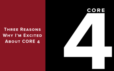 Three Reasons Why I'm Excited about CORE 4